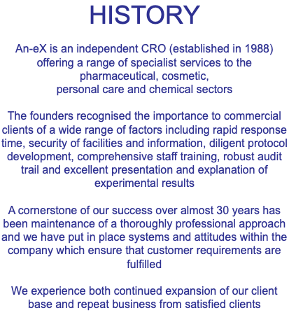 HISTORY An-eX is an independent CRO (established in 1988) offering a range of specialist services to the pharmaceutical, cosmetic, 
